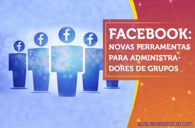 Facebook anuncia novas ferramentas para Administradores de Grupos