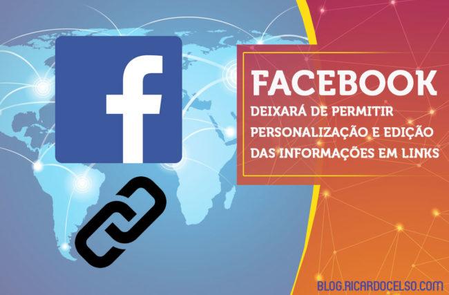 HOJE o Facebook  deixará de permitir personalização e edição das informações em links