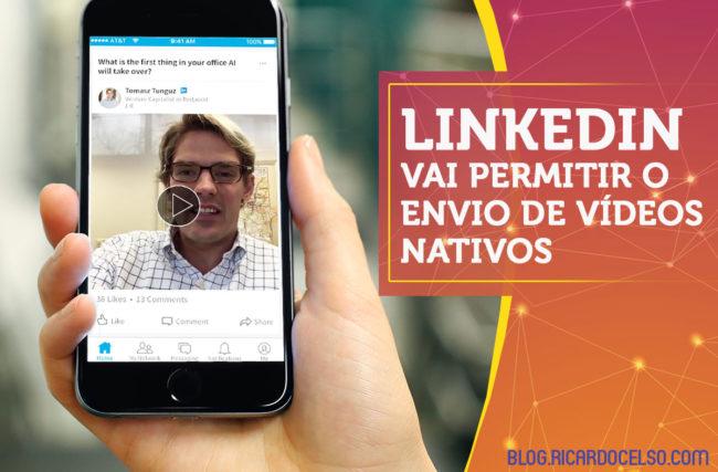 LinkedIn vai permitir o envio de vídeos nativos